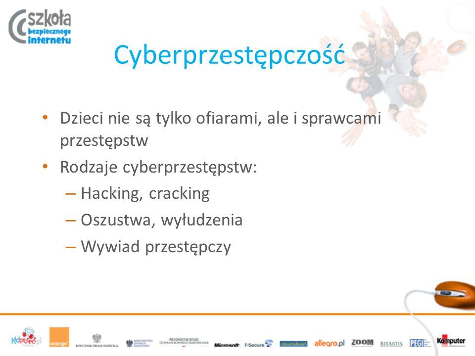 Cyberprzestępczość Dzieci nie są tylko ofiarami, ale i sprawcami przestępstw Rodzaje cyberprzestępstw: – Hacking, cracking – Oszustwa, wyłudzenia – Wywiad przestępczy