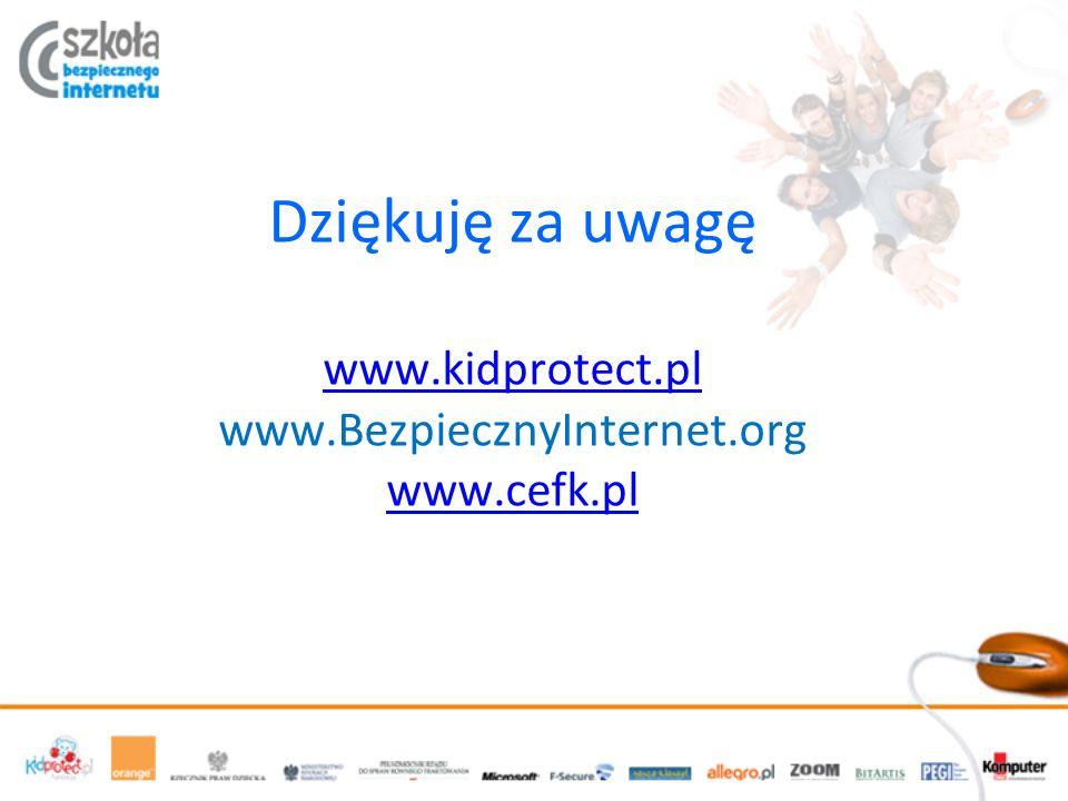Dziękuję za uwagę www.kidprotect.pl www.BezpiecznyInternet.org www.cefk.pl