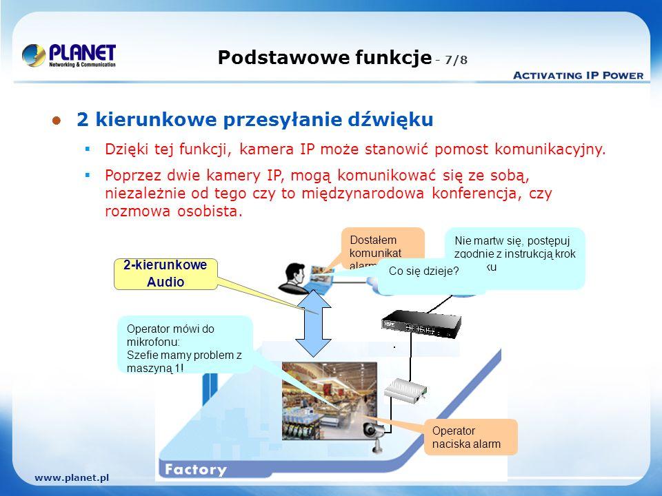 www.planet.pl Podstawowe funkcje - 7/8 2 kierunkowe przesyłanie dźwięku Dzięki tej funkcji, kamera IP może stanowić pomost komunikacyjny.