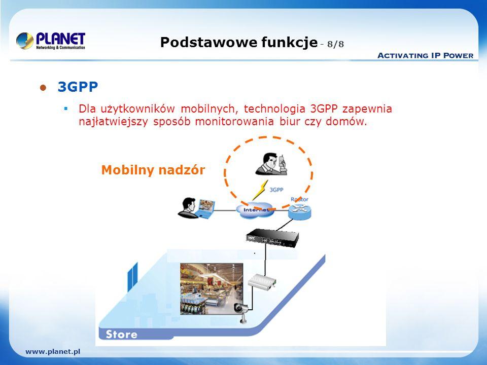 www.planet.pl Podstawowe funkcje - 8/8 3GPP Dla użytkowników mobilnych, technologia 3GPP zapewnia najłatwiejszy sposób monitorowania biur czy domów.