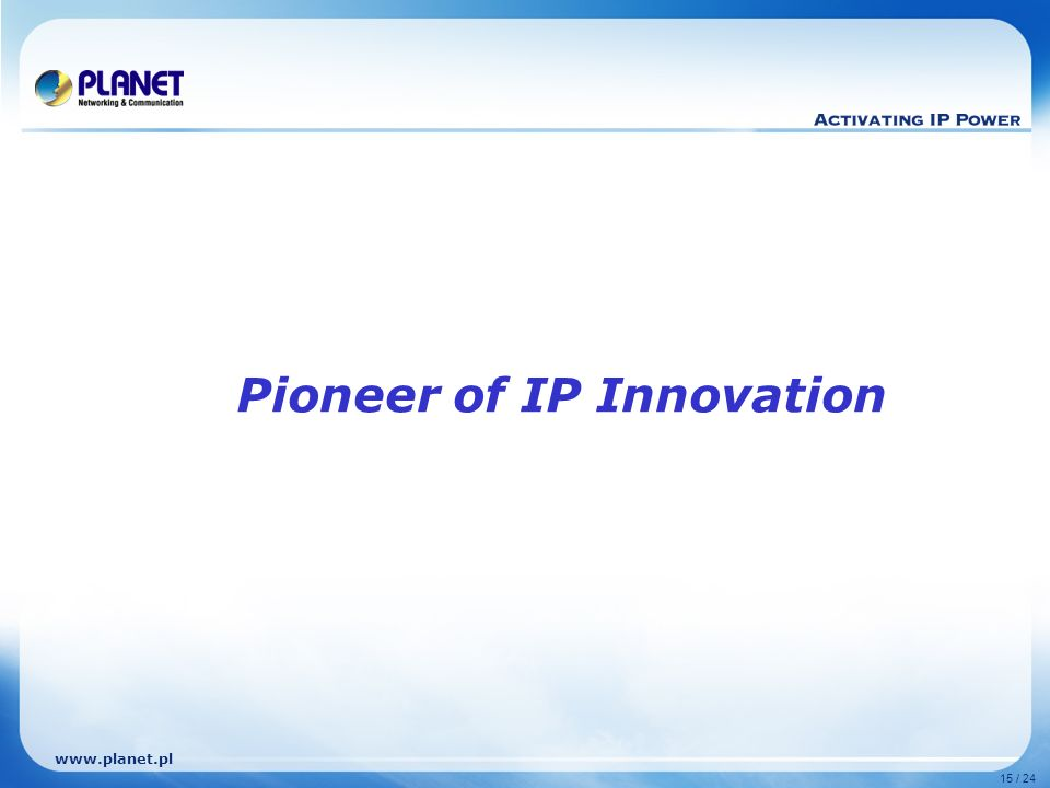 www.planet.pl 15 / 24 Pioneer of IP Innovation