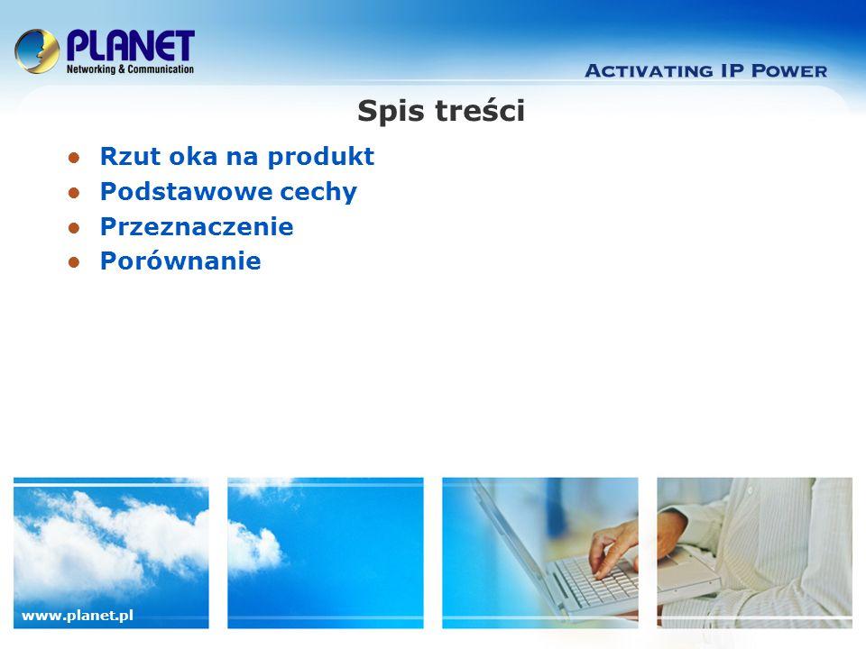 www.planet.pl Spis treści Rzut oka na produkt Podstawowe cechy Przeznaczenie Porównanie