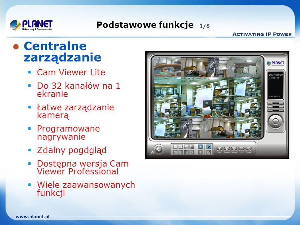 www.planet.pl Podstawowe funkcje - 1/8 Centralne zarządzanie Cam Viewer Lite Do 32 kanałów na 1 ekranie Łatwe zarządzanie kamerą Programowane nagrywanie Zdalny pogdgląd Dostępna wersja Cam Viewer Professional Wiele zaawansowanych funkcji