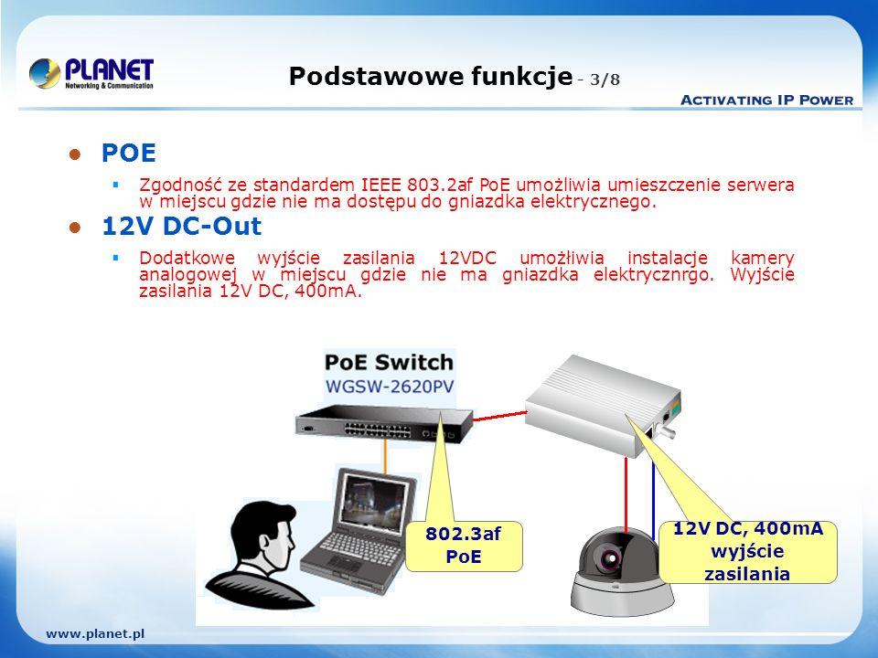 www.planet.pl Podstawowe funkcje - 3/8 POE Zgodność ze standardem IEEE 803.2af PoE umożliwia umieszczenie serwera w miejscu gdzie nie ma dostępu do gniazdka elektrycznego.