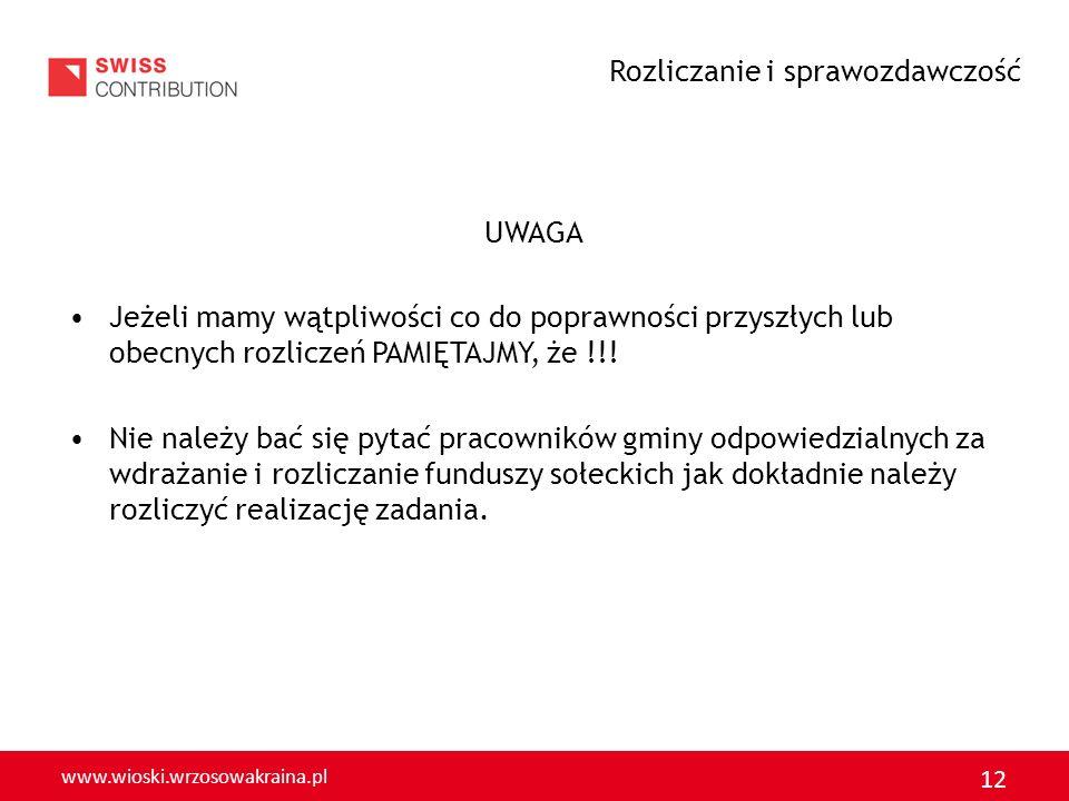 www.wioski.wrzosowakraina.pl 12 UWAGA Jeżeli mamy wątpliwości co do poprawności przyszłych lub obecnych rozliczeń PAMIĘTAJMY, że !!! Nie należy bać si