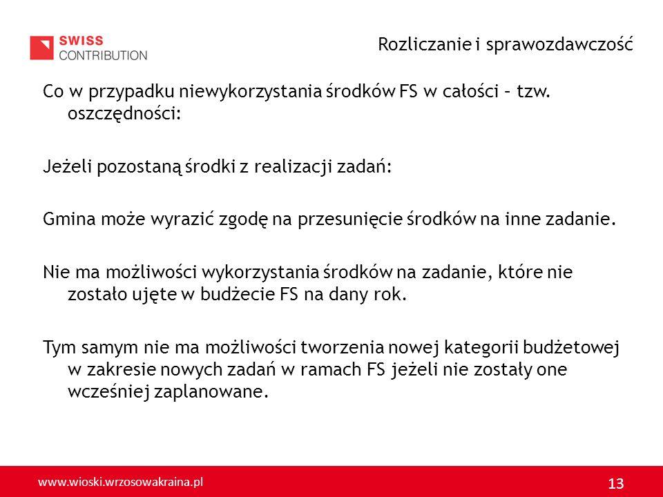www.wioski.wrzosowakraina.pl 13 Co w przypadku niewykorzystania środków FS w całości – tzw. oszczędności: Jeżeli pozostaną środki z realizacji zadań:
