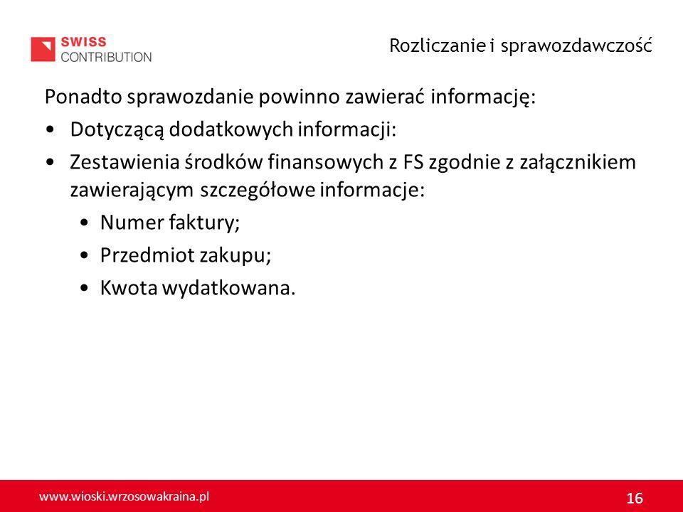 www.wioski.wrzosowakraina.pl 16 Ponadto sprawozdanie powinno zawierać informację: Dotyczącą dodatkowych informacji: Zestawienia środków finansowych z