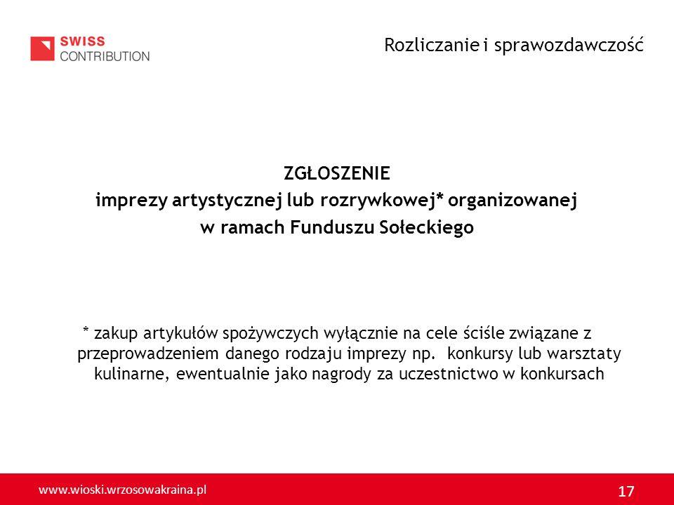 www.wioski.wrzosowakraina.pl 17 ZGŁOSZENIE imprezy artystycznej lub rozrywkowej* organizowanej w ramach Funduszu Sołeckiego * zakup artykułów spożywcz