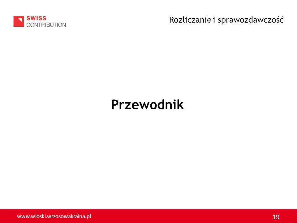 www.wioski.wrzosowakraina.pl 19 Przewodnik Rozliczanie i sprawozdawczość