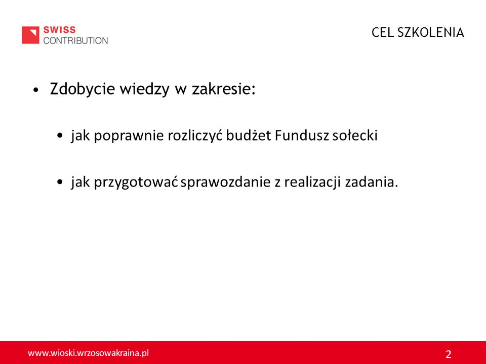 www.wioski.wrzosowakraina.pl 2 Zdobycie wiedzy w zakresie: jak poprawnie rozliczyć budżet Fundusz sołecki jak przygotować sprawozdanie z realizacji za