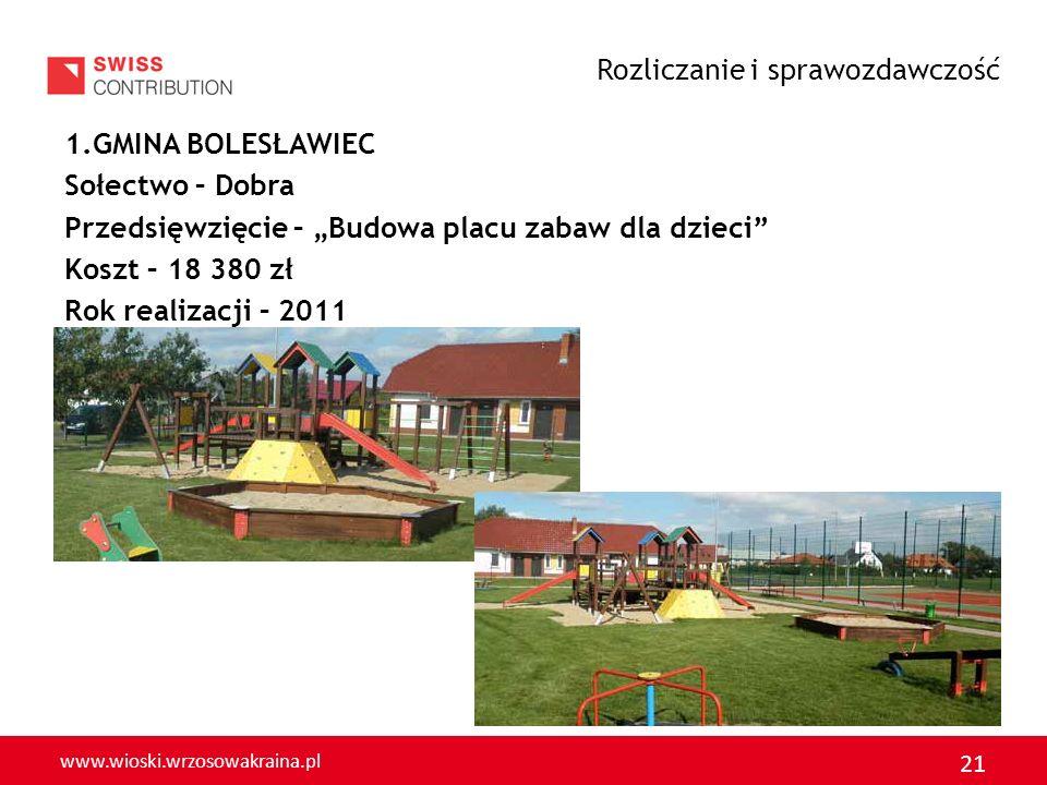 www.wioski.wrzosowakraina.pl 21 1.GMINA BOLESŁAWIEC Sołectwo – Dobra Przedsięwzięcie – Budowa placu zabaw dla dzieci Koszt – 18 380 zł Rok realizacji