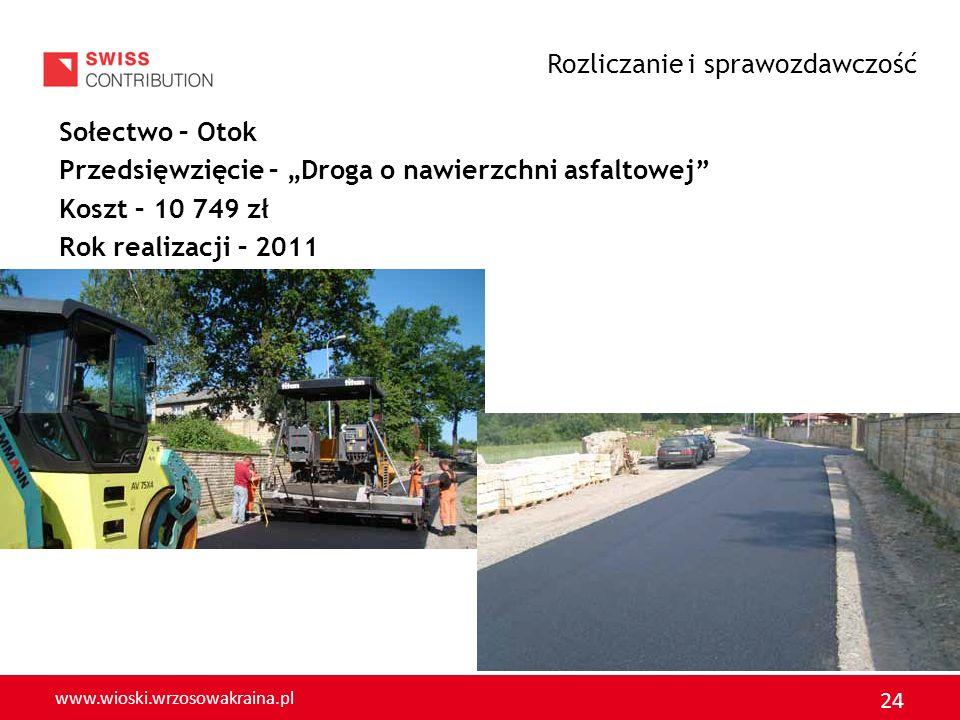 www.wioski.wrzosowakraina.pl 24 Sołectwo – Otok Przedsięwzięcie – Droga o nawierzchni asfaltowej Koszt – 10 749 zł Rok realizacji – 2011 Rozliczanie i