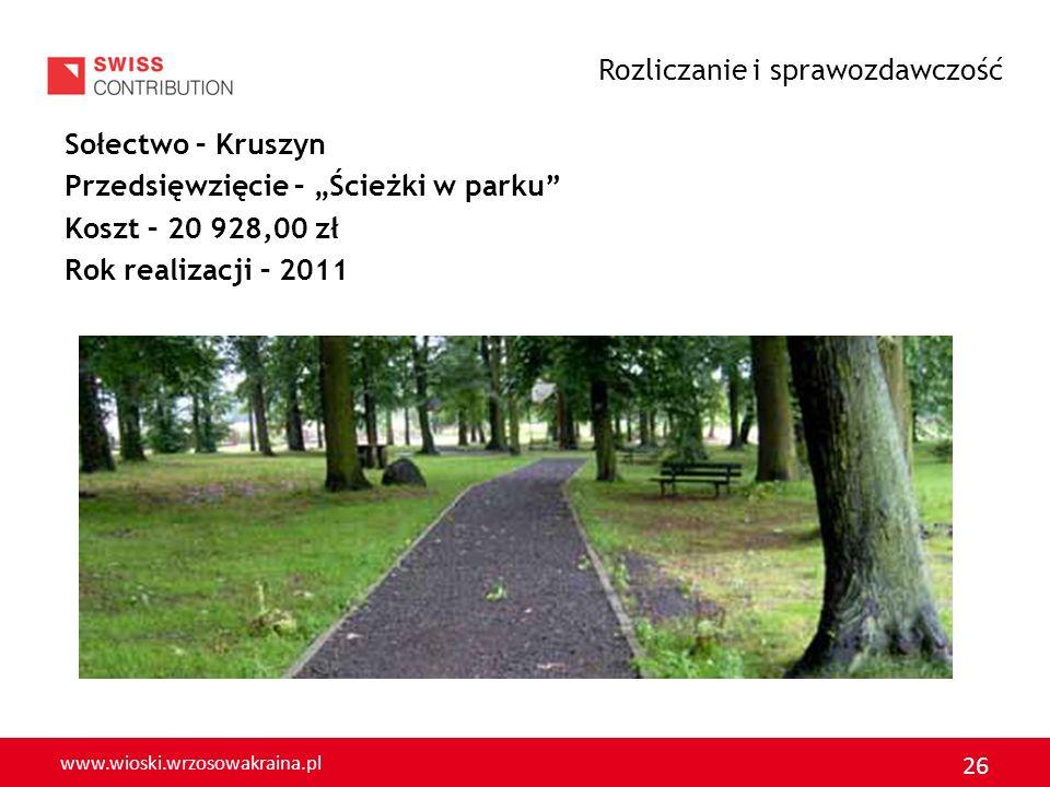 www.wioski.wrzosowakraina.pl 26 Sołectwo – Kruszyn Przedsięwzięcie – Ścieżki w parku Koszt – 20 928,00 zł Rok realizacji – 2011 Rozliczanie i sprawozd