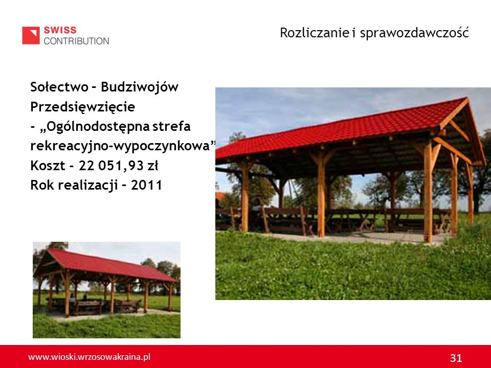 www.wioski.wrzosowakraina.pl 31 Sołectwo – Budziwojów Przedsięwzięcie - Ogólnodostępna strefa rekreacyjno-wypoczynkowa Koszt - 22 051,93 zł Rok realiz