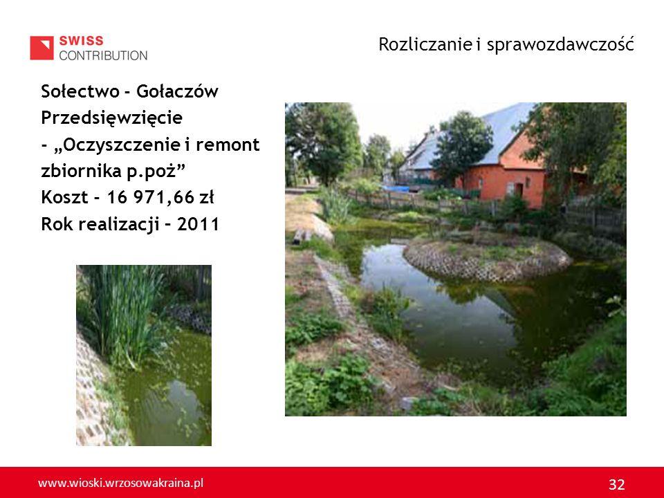 www.wioski.wrzosowakraina.pl 32 Sołectwo - Gołaczów Przedsięwzięcie - Oczyszczenie i remont zbiornika p.poż Koszt - 16 971,66 zł Rok realizacji – 2011