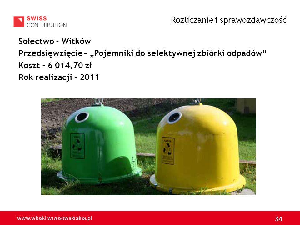 www.wioski.wrzosowakraina.pl 34 Sołectwo - Witków Przedsięwzięcie – Pojemniki do selektywnej zbiórki odpadów Koszt - 6 014,70 zł Rok realizacji – 2011