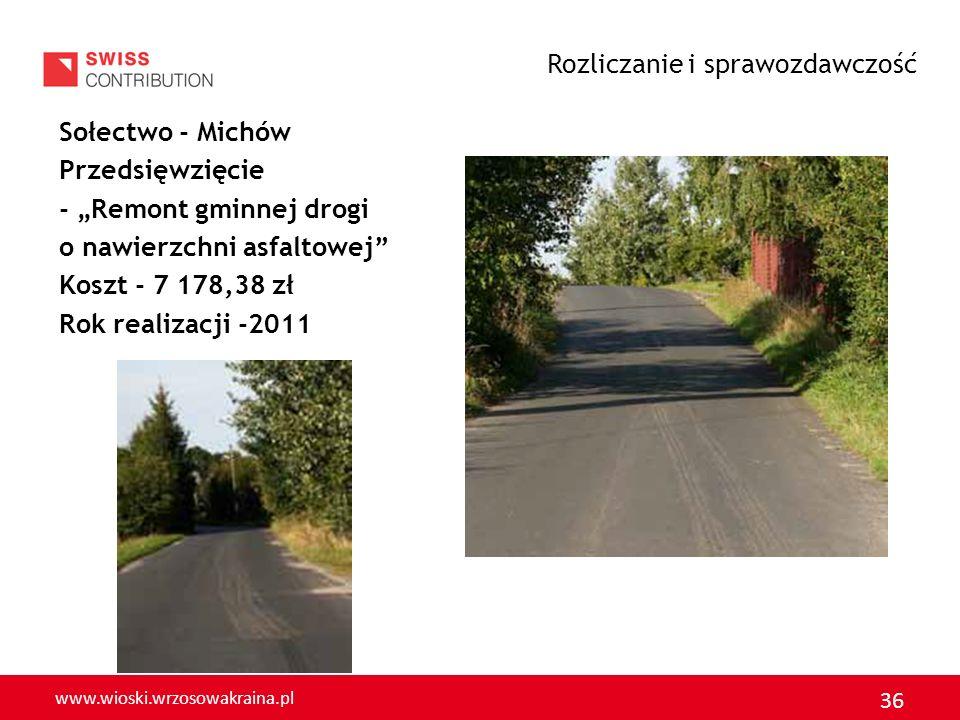 www.wioski.wrzosowakraina.pl 36 Sołectwo - Michów Przedsięwzięcie - Remont gminnej drogi o nawierzchni asfaltowej Koszt - 7 178,38 zł Rok realizacji -