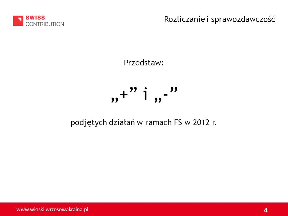 www.wioski.wrzosowakraina.pl 4 Przedstaw: + i - podjętych działań w ramach FS w 2012 r. Rozliczanie i sprawozdawczość