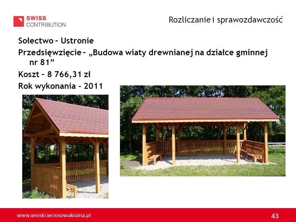 www.wioski.wrzosowakraina.pl 43 Sołectwo – Ustronie Przedsięwzięcie – Budowa wiaty drewnianej na działce gminnej nr 81 Koszt – 8 766,31 zł Rok wykonan
