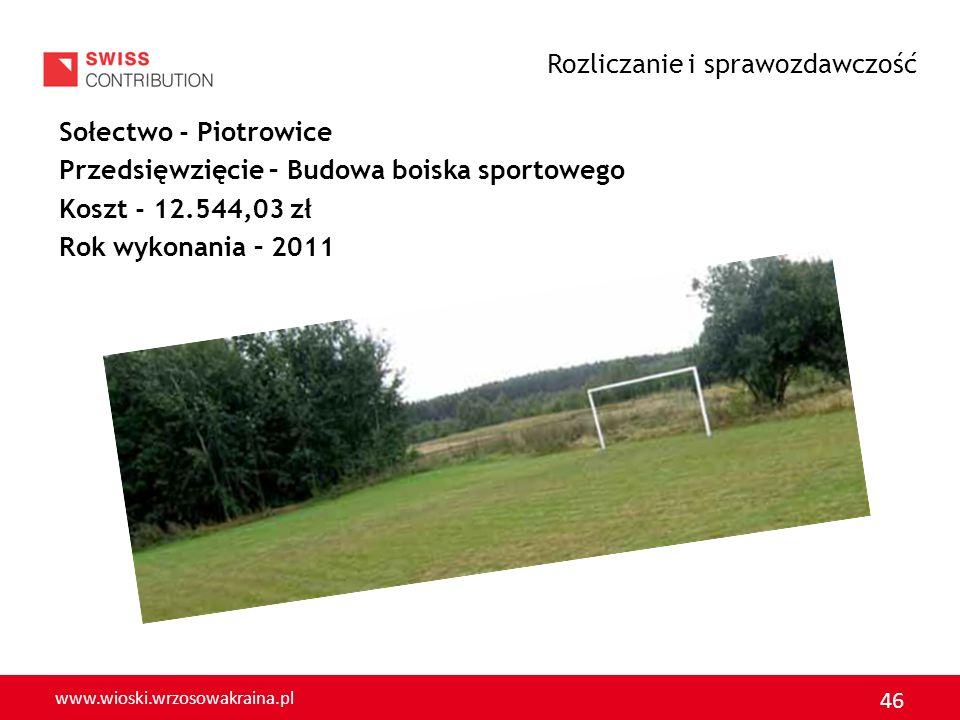 www.wioski.wrzosowakraina.pl 46 Sołectwo - Piotrowice Przedsięwzięcie – Budowa boiska sportowego Koszt - 12.544,03 zł Rok wykonania – 2011 Rozliczanie