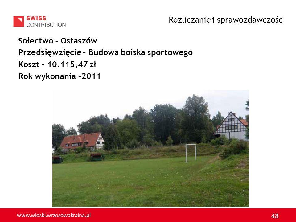 www.wioski.wrzosowakraina.pl 48 Sołectwo - Ostaszów Przedsięwzięcie – Budowa boiska sportowego Koszt - 10.115,47 zł Rok wykonania –2011 Rozliczanie i