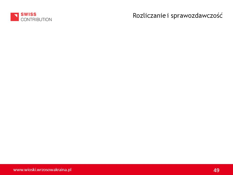 www.wioski.wrzosowakraina.pl 49 Rozliczanie i sprawozdawczość