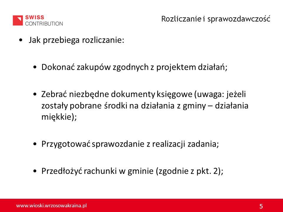 www.wioski.wrzosowakraina.pl 5 Jak przebiega rozliczanie: Dokonać zakupów zgodnych z projektem działań; Zebrać niezbędne dokumenty księgowe (uwaga: je