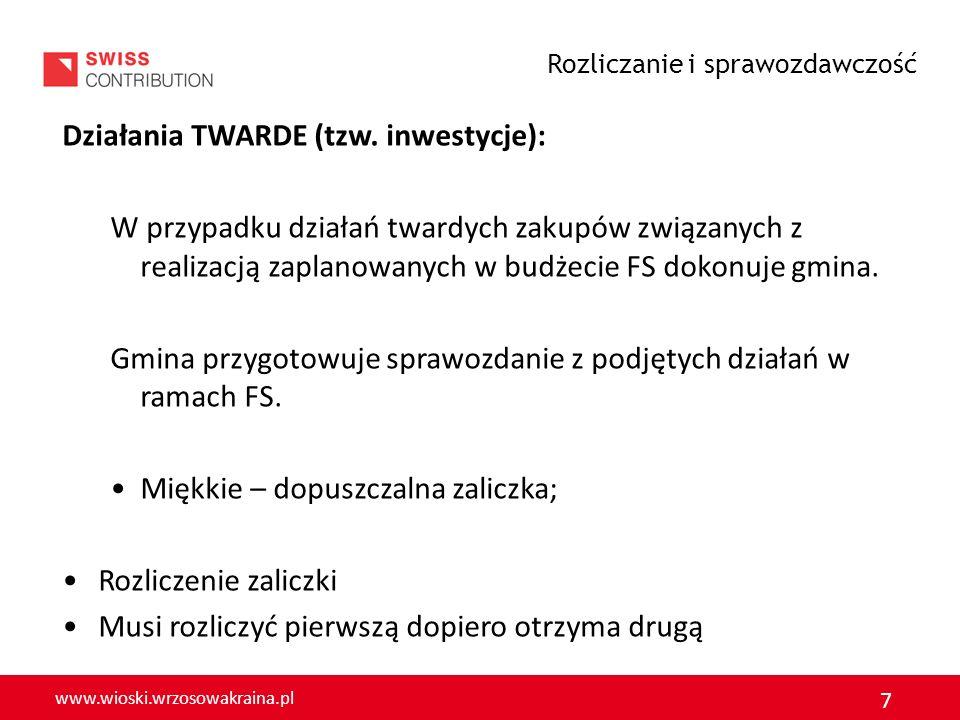 www.wioski.wrzosowakraina.pl 7 Działania TWARDE (tzw. inwestycje): W przypadku działań twardych zakupów związanych z realizacją zaplanowanych w budżec