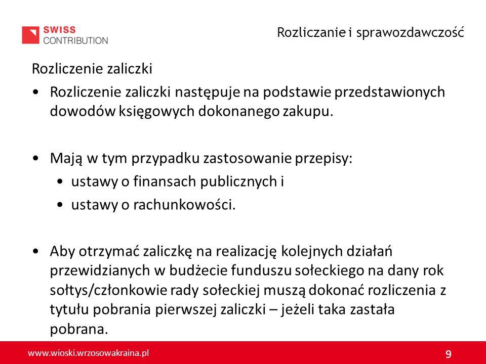 www.wioski.wrzosowakraina.pl 9 Rozliczenie zaliczki Rozliczenie zaliczki następuje na podstawie przedstawionych dowodów księgowych dokonanego zakupu.