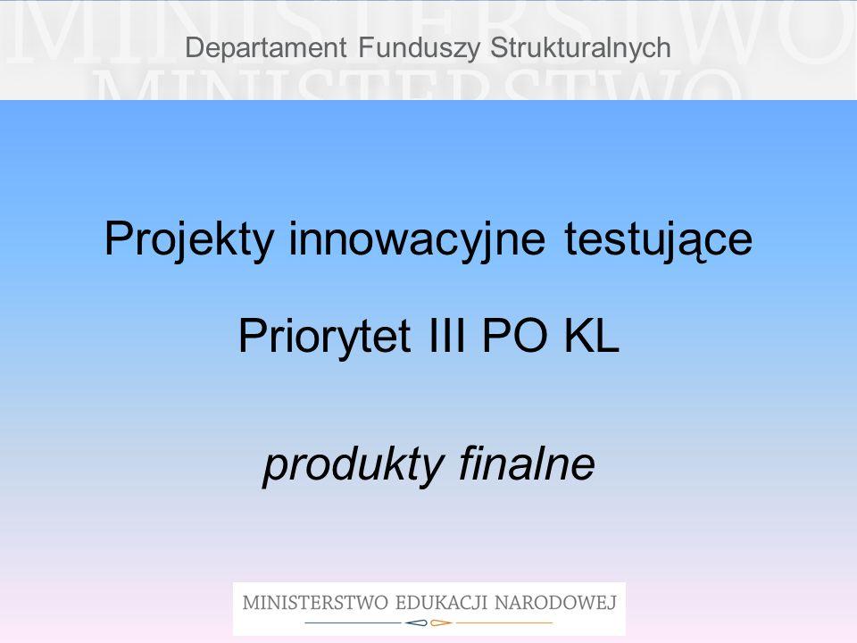 Departament Funduszy Strukturalnych Ministerstwo Edukacji Narodowej pełniące funkcję Instytucji Pośredniczącej (IP) dla Priorytetu III PO KL Wysoka jakość systemu oświaty wspiera działania upowszechniające i włączające do głównego nurtu polityki dla wypracowanych w projektach innowacyjnych testujących produktów finalnych.