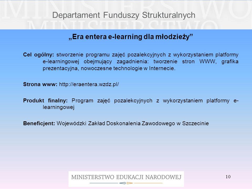 Departament Funduszy Strukturalnych Era entera e-learning dla młodzieży Cel ogólny: stworzenie programu zajęć pozalekcyjnych z wykorzystaniem platform