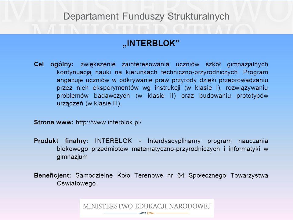 Departament Funduszy Strukturalnych INTERBLOK Cel ogólny: zwiększenie zainteresowania uczniów szkół gimnazjalnych kontynuacją nauki na kierunkach tech