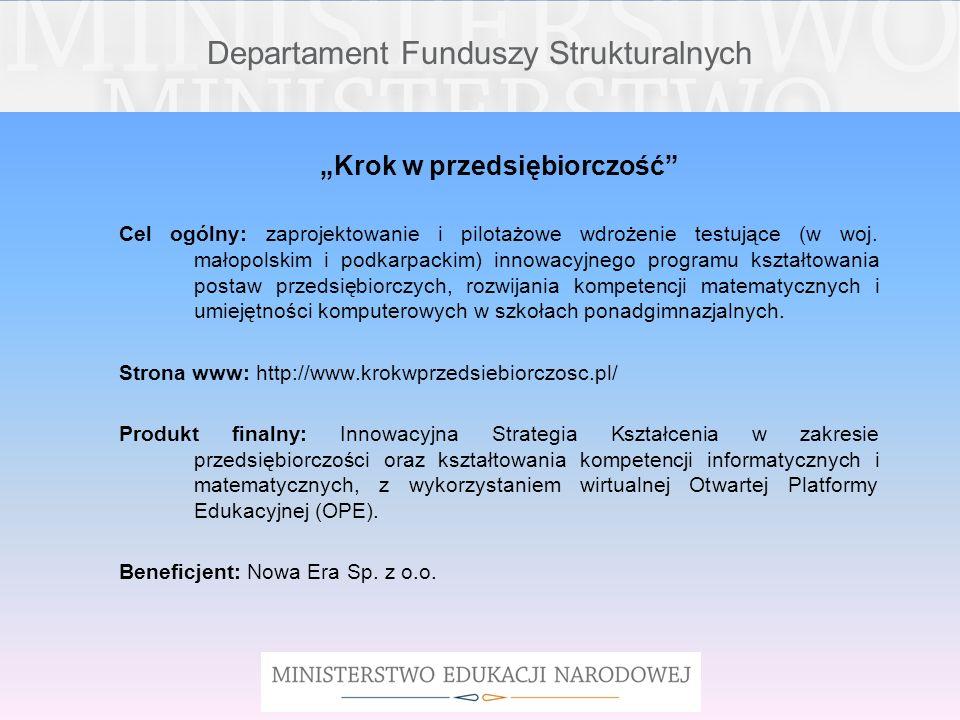Departament Funduszy Strukturalnych Krok w przedsiębiorczość Cel ogólny: zaprojektowanie i pilotażowe wdrożenie testujące (w woj. małopolskim i podkar