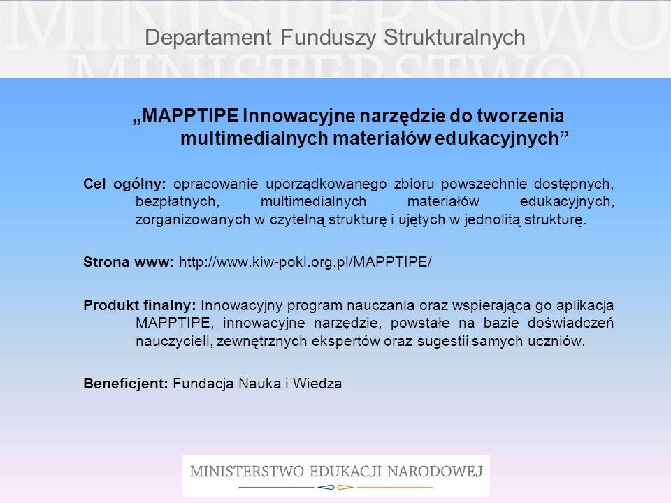 Departament Funduszy Strukturalnych MAPPTIPE Innowacyjne narzędzie do tworzenia multimedialnych materiałów edukacyjnych Cel ogólny: opracowanie uporzą