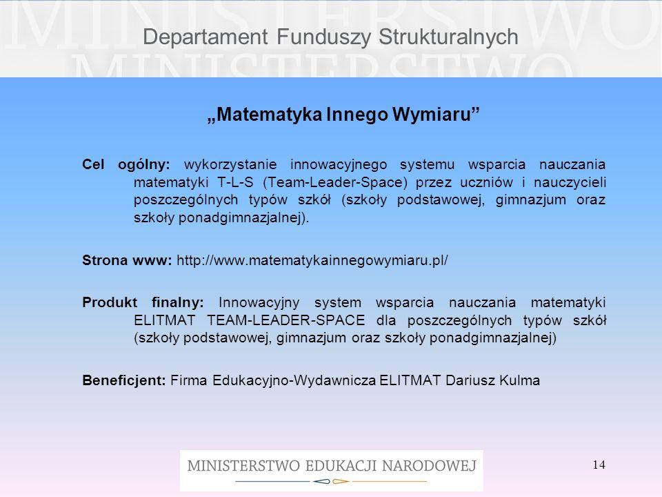 Departament Funduszy Strukturalnych Matematyka Innego Wymiaru Cel ogólny: wykorzystanie innowacyjnego systemu wsparcia nauczania matematyki T-L-S (Tea