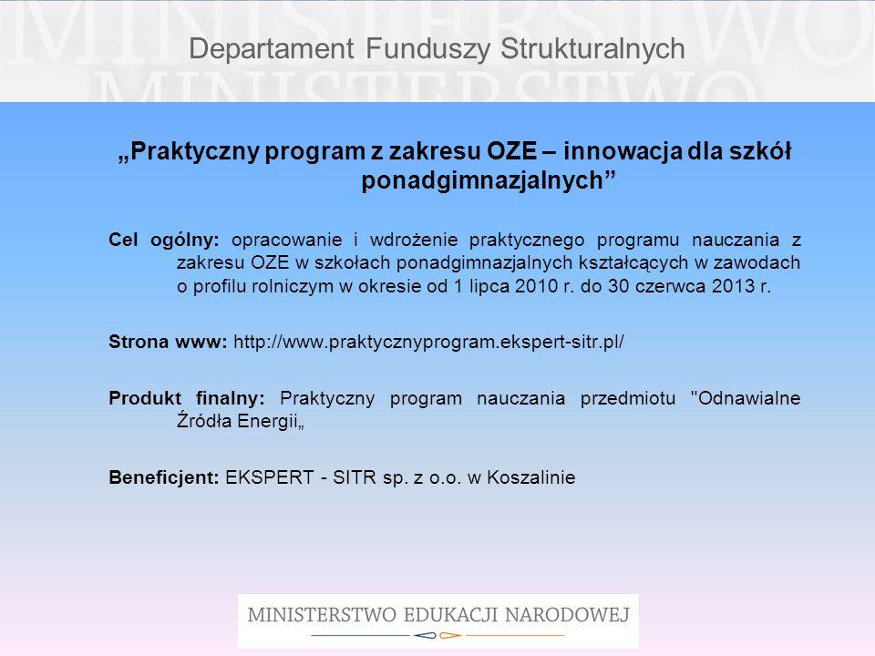 Departament Funduszy Strukturalnych Praktyczny program z zakresu OZE – innowacja dla szkół ponadgimnazjalnych Cel ogólny: opracowanie i wdrożenie prak