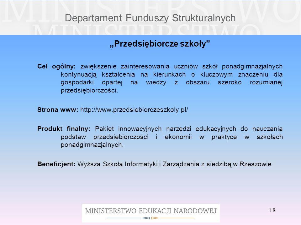 18 Departament Funduszy Strukturalnych Przedsiębiorcze szkoły Cel ogólny: zwiększenie zainteresowania uczniów szkół ponadgimnazjalnych kontynuacją ksz
