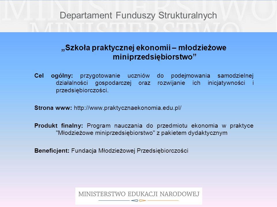 Departament Funduszy Strukturalnych Szkoła praktycznej ekonomii – młodzieżowe miniprzedsiębiorstwo Cel ogólny: przygotowanie uczniów do podejmowania s