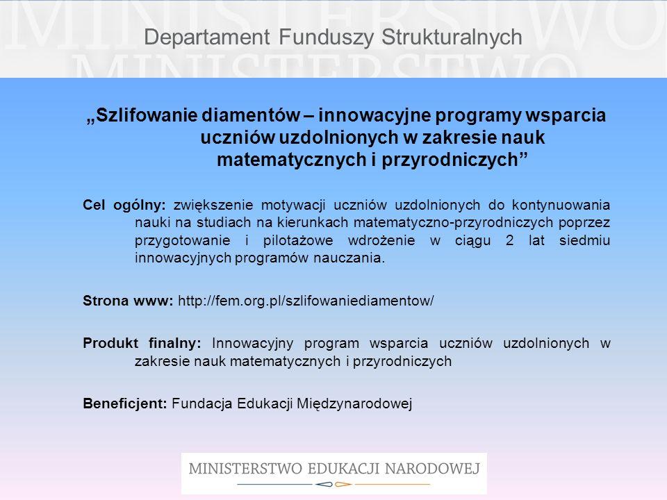 Departament Funduszy Strukturalnych Szlifowanie diamentów – innowacyjne programy wsparcia uczniów uzdolnionych w zakresie nauk matematycznych i przyro