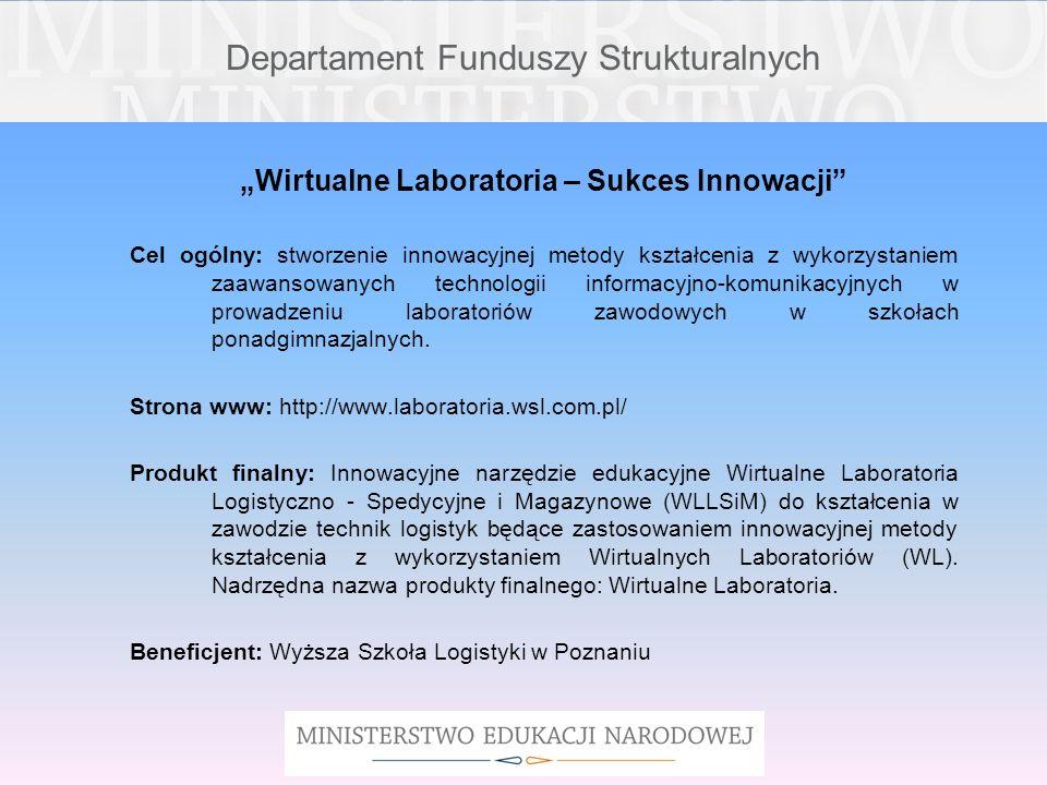 Departament Funduszy Strukturalnych Wirtualne Laboratoria – Sukces Innowacji Cel ogólny: stworzenie innowacyjnej metody kształcenia z wykorzystaniem z
