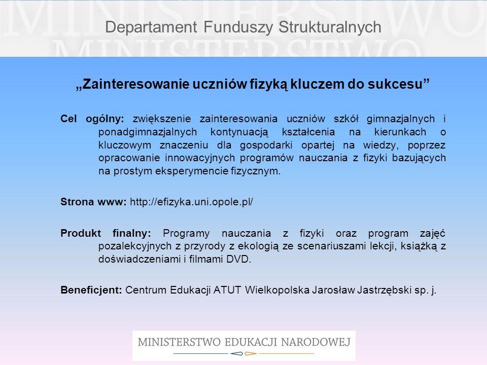 Departament Funduszy Strukturalnych Zainteresowanie uczniów fizyką kluczem do sukcesu Cel ogólny: zwiększenie zainteresowania uczniów szkół gimnazjaln