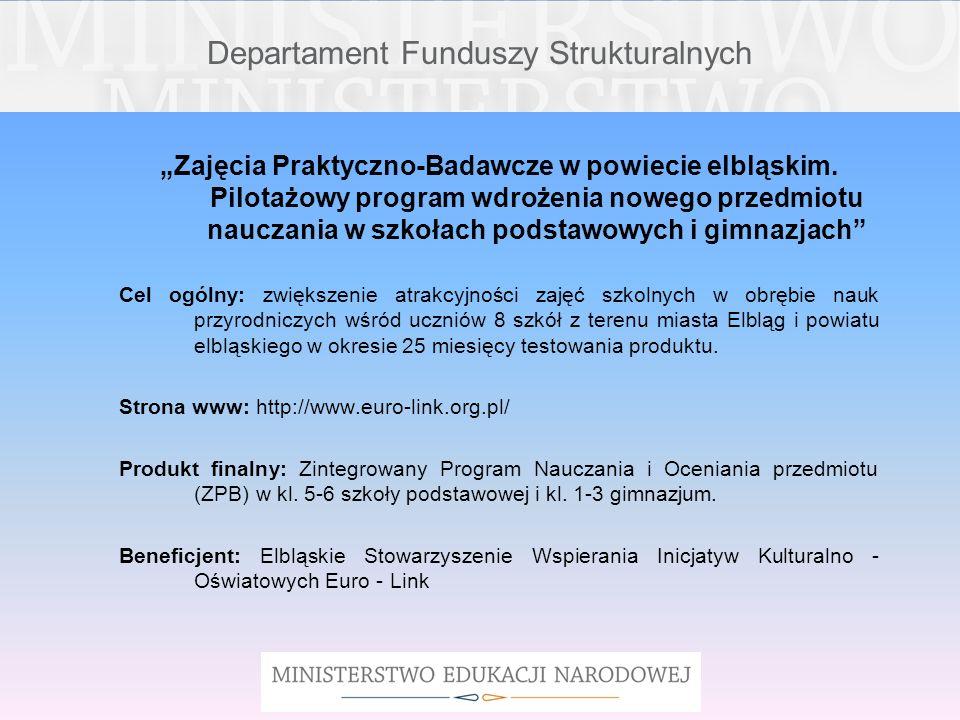 Departament Funduszy Strukturalnych Zajęcia Praktyczno-Badawcze w powiecie elbląskim. Pilotażowy program wdrożenia nowego przedmiotu nauczania w szkoł