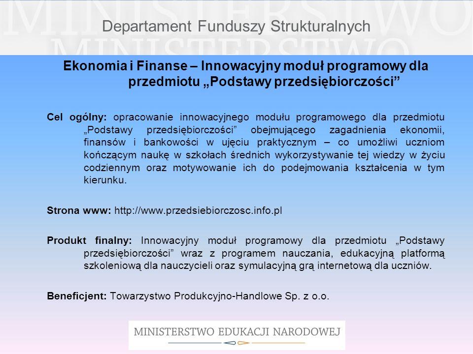 Departament Funduszy Strukturalnych Projekt EKOLOGIA – innowacyjny, interdyscyplinarny program nauczania przedmiotów matematyczno- przyrodniczych metodą projektu Cel ogólny: wypracowanie i przetestowanie do 2013 r.