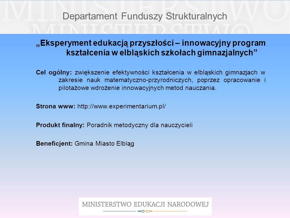 Departament Funduszy Strukturalnych Eksperyment edukacją przyszłości – innowacyjny program kształcenia w elbląskich szkołach gimnazjalnych Cel ogólny: