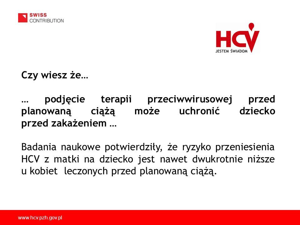 www.hcv.pzh.gov.pl Czy wiesz że… … podjęcie terapii przeciwwirusowej przed planowaną ciążą może uchronić dziecko przed zakażeniem … Badania naukowe po
