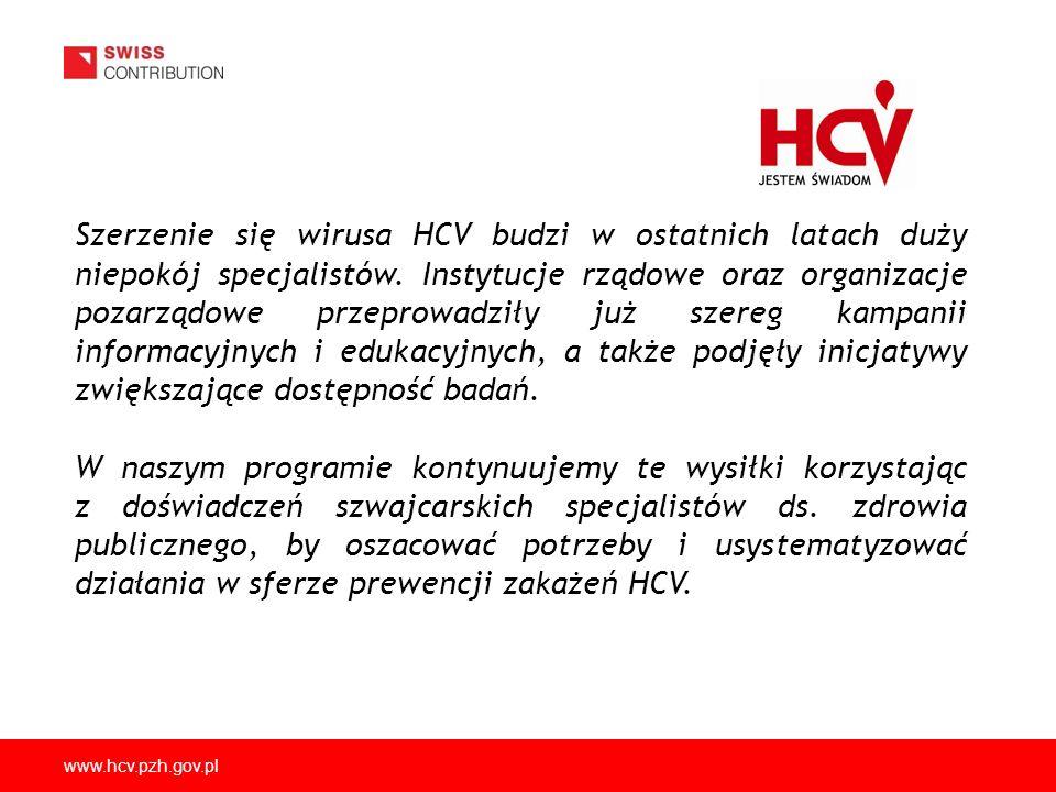 www.hcv.pzh.gov.pl Szerzenie się wirusa HCV budzi w ostatnich latach duży niepokój specjalistów. Instytucje rządowe oraz organizacje pozarządowe przep
