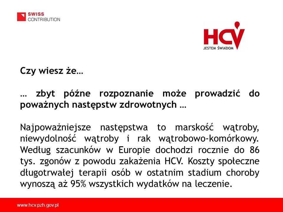 www.hcv.pzh.gov.pl Czy wiesz że… … zbyt późne rozpoznanie może prowadzić do poważnych następstw zdrowotnych … Najpoważniejsze następstwa to marskość w