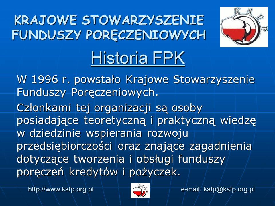 Historia FPK W 1996 r. powstało Krajowe Stowarzyszenie Funduszy Poręczeniowych.