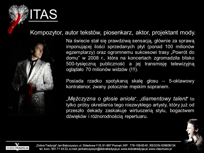 Kompozytor, autor tekstów, piosenkarz, aktor, projektant mody. Dobra Tradycja Jan Babczyszyn, ul. Składowa 11/5, 61-897 Poznań, NIP: 778-109-93-61, RE