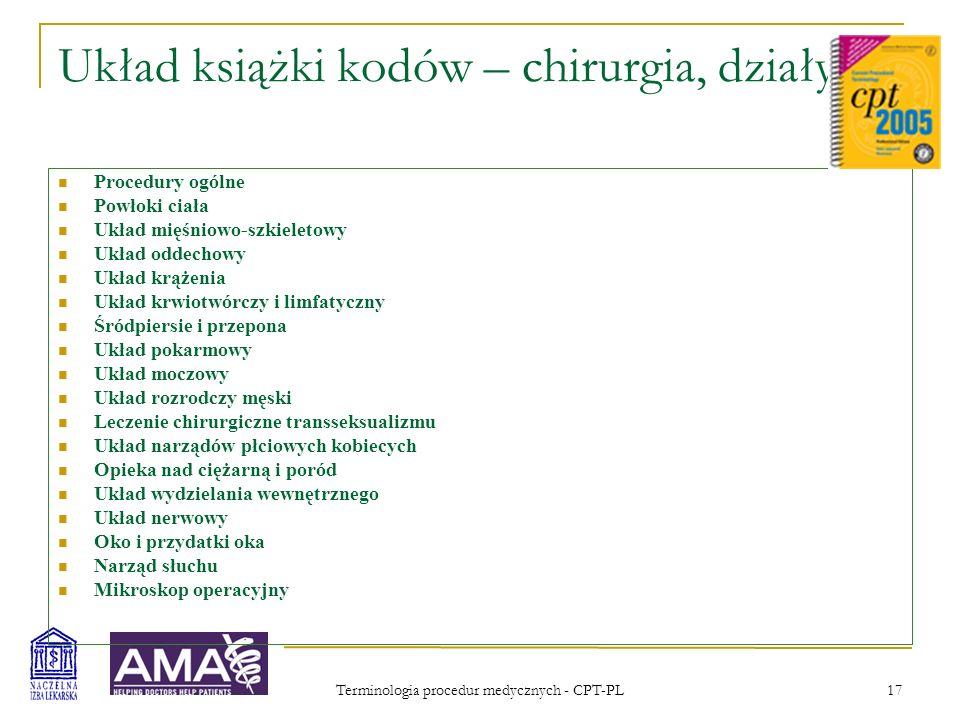 Terminologia procedur medycznych - CPT-PL 17 Układ książki kodów – chirurgia, działy Procedury ogólne Powłoki ciała Układ mięśniowo-szkieletowy Układ